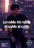 : LoveMe HateMe KissMe KillMe :