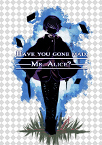 Cover: Have you gone mad, Mr. Alice?