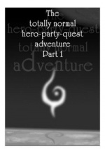 Cover: The totaly normal Hero-Party-Quest-Fantasy-Adveture-Story Part 1