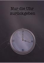 Cover: Nur die Uhr zurückgeben