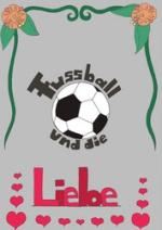 Cover: Fussball und die Liebe