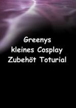 Cover: Greenys kleines Cosplay-Zubehör-Torturial