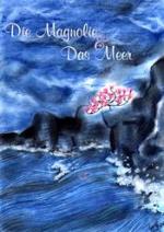 Cover: Die Magnolie und Das Meer