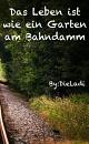 Cover: Das Leben ist wie ein Garten am Bahndamm