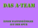 Cover: Das A-Team Einem Waffenhändler auf der Spur