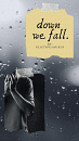 Cover: down we fall.