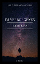 Cover: Life in the [Un]known World: Band Eins ~ Im Verborgenen