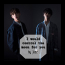 Cover: I would control the moon for you!